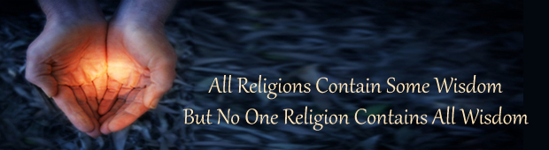 """All religions contain some wisdom, but no one religioun contains all religion"" saing"