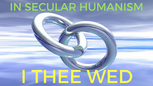 In Secular Humanism I Thee Wed